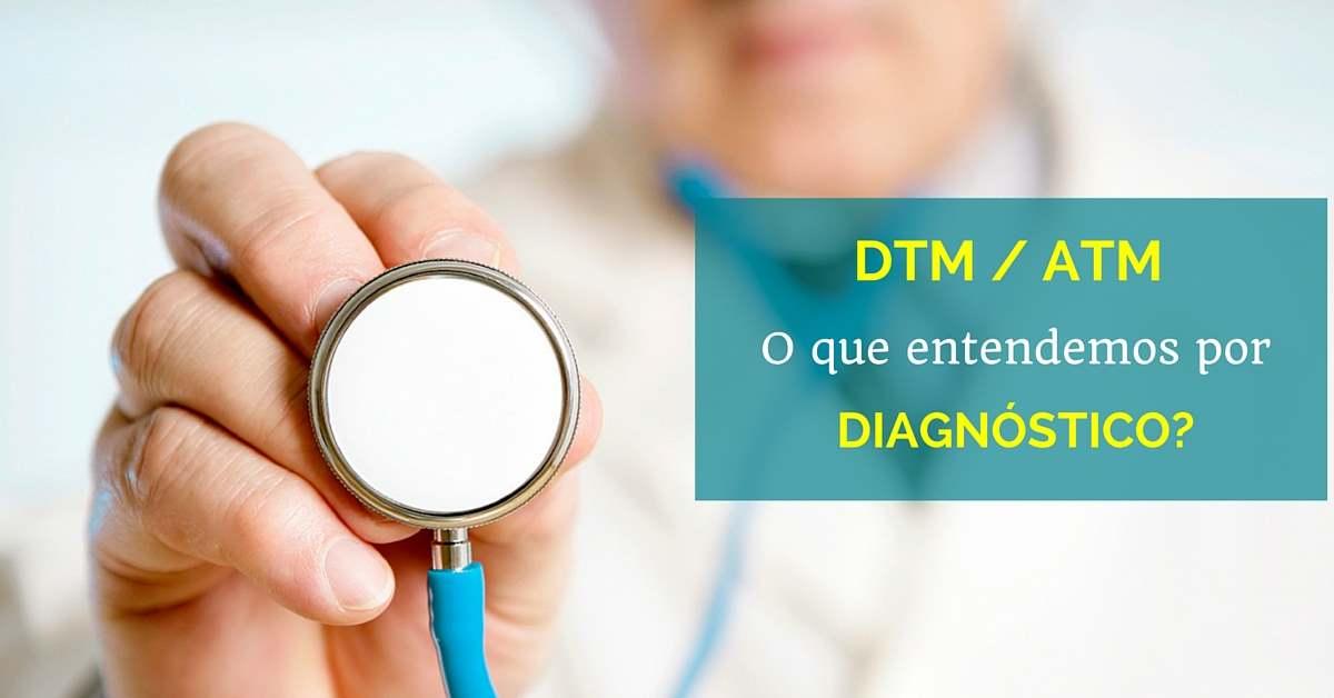 Como é feito o diagnóstico das disfunções da ATM / DTM?
