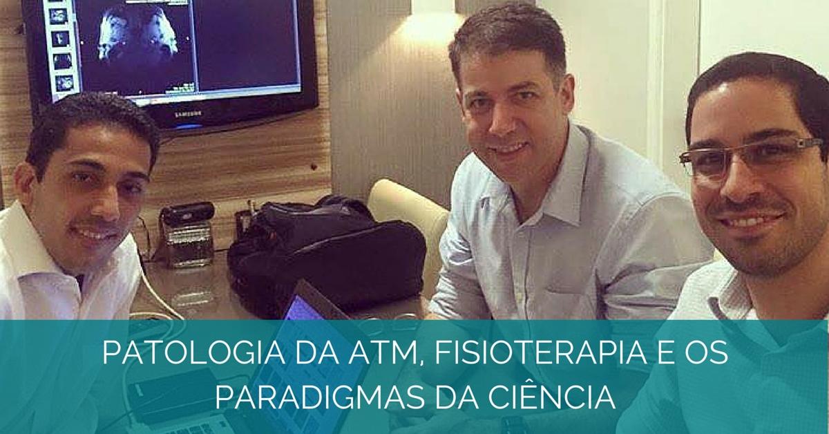 Fisioterapia, Patologia da ATM e os paradigmas da ciência