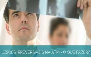 O que fazer? Lesões irreversíveis da ATM