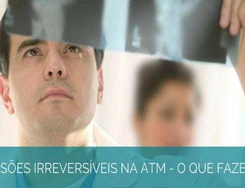 Como lidar com casos cujas lesões na ATM são irreversíveis?