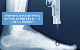 Diagnóstico apenas por sinais e sintomas da DTM / ATM