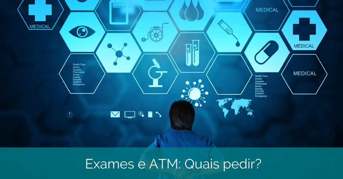 Exames e ATM: Quais pedir para um diagnóstico da ATM / DTM?