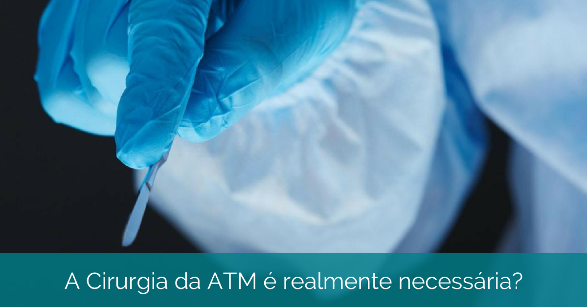 Tratamento da ATM e Cirurgia: a cirurgia é necessária?